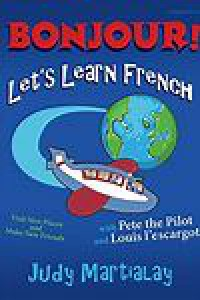 Bonjour! Let's Learn French: Visit New Places and Make New Friends - Judy Martialay