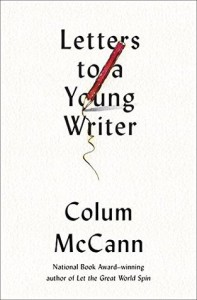 Letters to a Young Writer: Some Practical and Philosophical Advice - Colum McCann