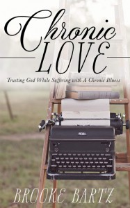 Chronic Love: Trusting God While Suffering with A Chronic Illness - Bartz,  Brooke