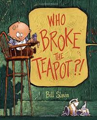 Who Broke the Teapot?! - Bill Slavin