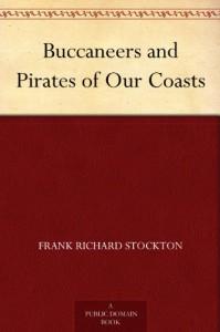 Buccaneers and Pirates - Frank R. Stockton