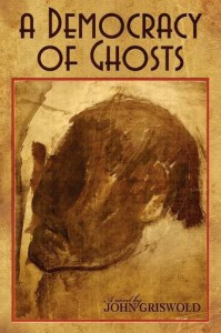 A Democracy of Ghosts - John Griswold