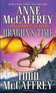 Dragon's Time: Dragonriders of Pern (The Dragonriders of Pern) - Anne McCaffrey
