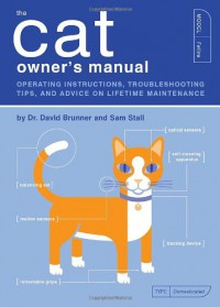 The Cat Owner's Manual: Operating Instructions, Troubleshooting Tips, and Advice on Lifetime Maintenance (Quirk Books) - David Brunner, Sam Stall, Paul Kepple, Jude Buffum