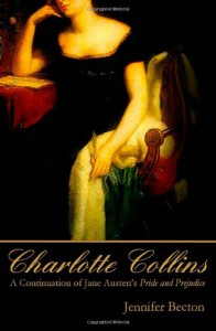 Charlotte Collins: A Continuation of Jane Austen's Pride and Prejudice - Jennifer Becton