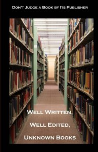 Well Written, Well Edited, Unknown Books: Don't Judge a Book by Its Publisher - The indiePENdents