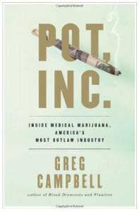 Pot Inc.: Inside Medical Marijuana, America's Most Outlaw Industry - Greg Campbell