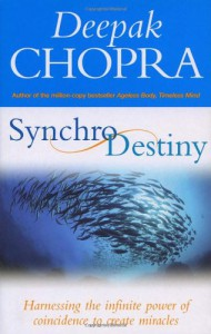 Synchrodestiny: Harnessing the Infinite Power of Coincidence to Create Miracles - Deepak Chopra
