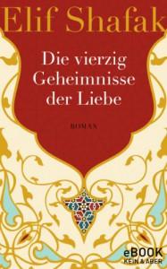 Die vierzig Geheimnisse der Liebe - Elif Shafak