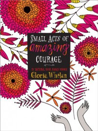 Small Acts of Amazing Courage - Gloria Whelan