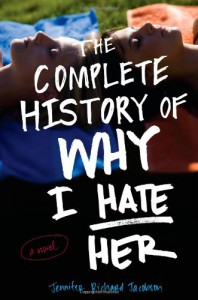 The Complete History of Why I Hate Her - Jennifer Richard Jacobson