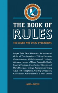 The Book of Rules: The Right Way to Do Everything - Joshua Belter