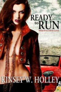 Ready to Run (Werewolves in Love, #3) - Kinsey W. Holley