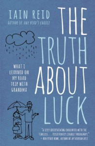The Truth about Luck: What I Learned on My Road Trip with Grandma - Iain Reid