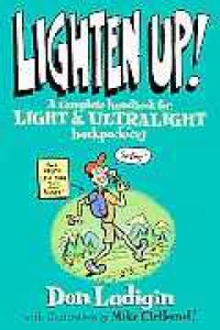 Lighten Up!: A Complete Handbook for Light and Ultralight Backpacking (Falcon Guide) - Don Ladigin, Don Ladigan, Mike Clelland