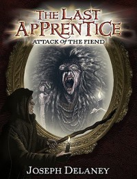 Attack of the Fiend (The Last Apprentice / Wardstone Chronicles, #4) - Joseph Delaney,  Patrick Arrasmith