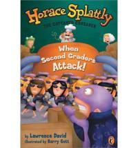 Horace Splattly: When Second Graders Attack - Lawrence David, Barry Gott