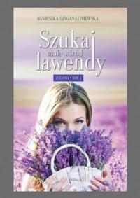 Szukaj mnie wśród lawendy - Agnieszka Lingas-Łoniewska
