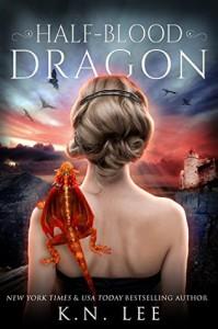 Half-Blood Dragon: Book One of the Dragon Born Trilogy - K.N. Lee, Cait Reynolds