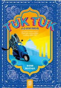 TukTukCinema Czyli rzecz o Indiach Gangesie radosci zycia wiecznie psujacym sie skuterze i Bolku - Robert Maciag