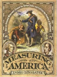 Measuring America: How an Untamed Wilderness Shaped the United States and Fulfilled the Promise of Democracy - Andro Linklater