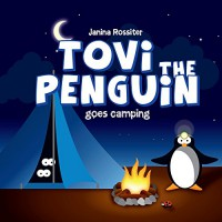 Tovi the Penguin: goes camping - Janina Rossiter, Janina Rossiter