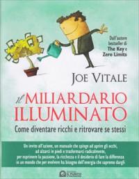 Il miliardario illuminato: Come diventare ricchi e ritrovare se stessi - Joe Vitale