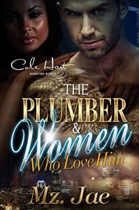 The Plumber and Women Who Love Him: A BWWM Interracial Romance - Mz. Jae