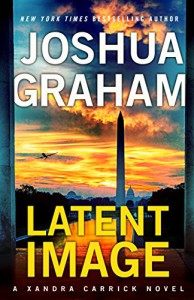 LATENT IMAGE: A Xandra Carrick Novel - Joshua Graham