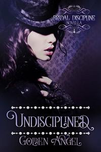 Undisciplined (Bridal Discipline Book 2) - Golden Angel