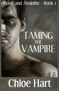 Taming the Vampire (Blood and Absinthe) (Volume 1) - Chloe Hart
