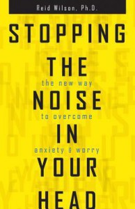 Stopping the Noise in your Head - R. Reid Wilson
