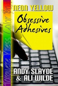Neon Yellow: Obsessive Adhesives - Andy Slayde, Ali Wilde