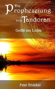 Die Prophezeiung von Tandoran - Gefäß des Lichts (German Edition) - Peter Bödeker