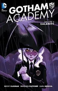 Gotham Academy Vol. 2: Calamity - Brenden Fletcher, Karl Kerschl, Becky Cloonan