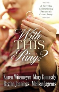 With This Ring?: A Novella Collection of Proposals Gone Awry - Melissa Jagears, Regina Jennings, Karen Witemeyer, Mary Connealy