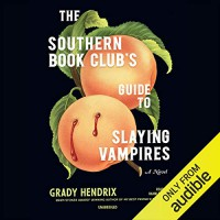 The Southern Book Club's Guide to Slaying Vampires: A Novel - Grady Hendrix, Bahni Turpin