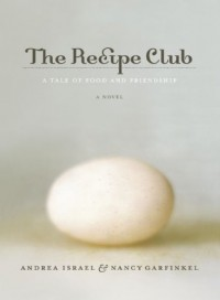 The Recipe Club: A Tale of Food and Friendship - Andrea Israel, Nancy Garfinkel
