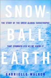 Snowball Earth: The Story of the Great Global Catastrophe That Spawned Life as We Know It - Gabrielle Walker