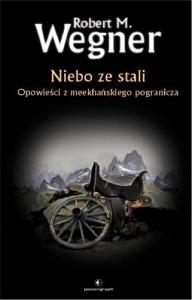 Niebo ze stali. Opowieści z meekhańskiego pogranicza - Robert M. Wegner