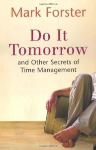 Do It Tomorrow and Other Secrets of Time Management - Mark Forster