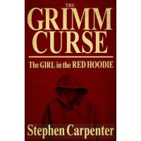 The Girl In The Red Hoodie (The Grimm Curse) - Stephen Carpenter