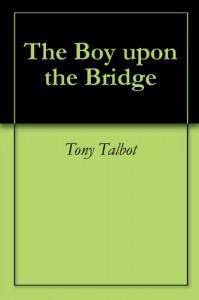 The Boy upon the Bridge - Tony Talbot