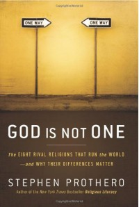 God Is Not One: The Eight Rival Religions That Run the World--and Why Their Differences Matter - Stephen R. Prothero