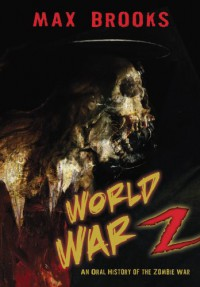 World War Z: An Oral History of the Zombie War - Max Brooks