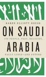 On Saudi Arabia: Its People, Past, Religion, Fault Lines - and Future - Karen Elliott House