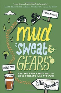 mud sweat & gears : cycling from land's end to john o'groats ( via the pub) - Ellie Bennett