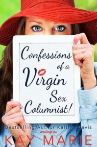 Confessions of a Virgin Sex Columnist! - Kay  Marie, Kaitlyn Davis