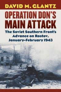 Operation Don's Main Attack: The Soviet Southern Front's Advance on Rostov, January-February 1943 - David M. Glantz
