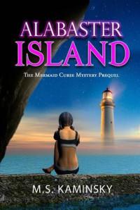 Alabaster Island: The Mermaid Curse Prequel - M.S. Kaminsky